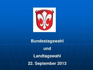 Bundestagswahl  und  Landtagswahl 22. September 2013