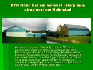 BTK Ratic har sin hemvist i Harplinge strax norr om Halmstad