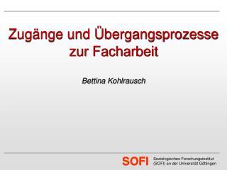 Zugänge und Übergangsprozesse zur Facharbeit Bettina Kohlrausch