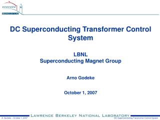 DC Superconducting Transformer Control System LBNL Superconducting Magnet Group Arno Godeke