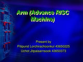 Arm (Advance RISC Machine)