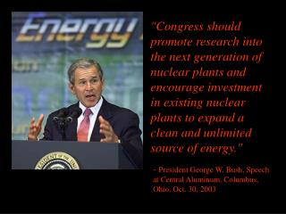 -  President George W. Bush, Speech at Central Aluminum, Columbus, Ohio, Oct. 30, 2003