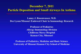 December 7, 2011 Particle Deposition and Small Airways In Asthma Lanny J. Rosenwasser, M.D.