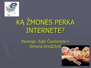 KĄ ŽMONĖS PERKA INTERNETE?