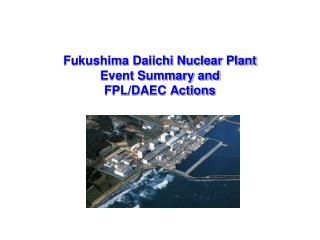 Fukushima Daiichi Nuclear Plant Event Summary and  FPL/DAEC Actions