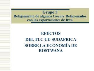 Grupo 5 Relajamiento de algunos  Closure  Relacionados con las exportaciones de Bwa
