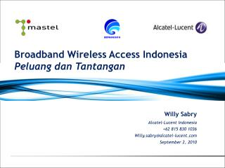 Willy Sabry Alcatel-Lucent Indonesia +62 815 830 1036 Willy.sabry@alcatel-lucent