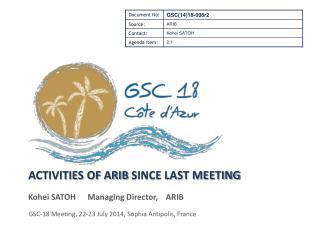 ACTIVITIES OF  ARIB  SINCE LAST MEETING