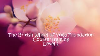 The British Wheel of Yoga Foundation Course Training  Level 1