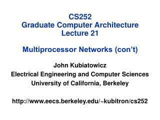 CS252 Graduate Computer Architecture Lecture 21 Multiprocessor Networks (con't)