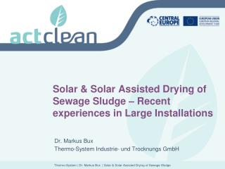 Solar & Solar Assisted Drying of Sewage Sludge – Recent experiences in Large Installations