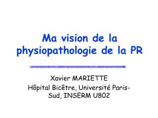 Ma vision de la physiopathologie de la PR
