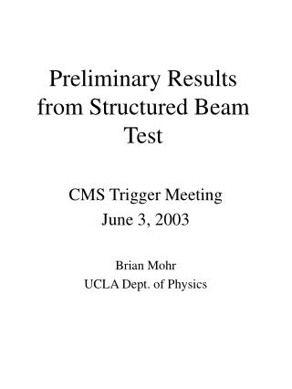 Preliminary Results from Structured Beam Test