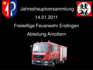 Jahreshauptversammlung 14.01.2011 Freiwillige Feuerwehr Endingen  Abteilung Amoltern