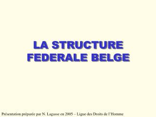 LA STRUCTURE FEDERALE BELGE