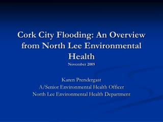 Cork City Flooding: An Overview from North Lee Environmental Health November 2009