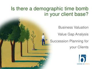 Is there a demographic time bomb in your client base?