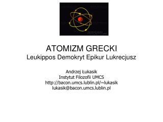 ATOMIZM GRECKI Leukippos Demokryt Epikur Lukrecjusz