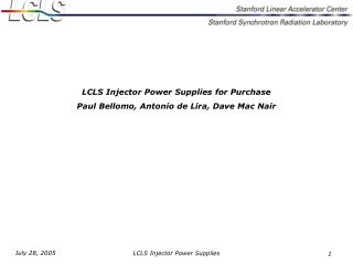LCLS Injector Power Supplies for Purchase Paul Bellomo, Antonio de Lira, Dave Mac Nair