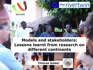 Models and stakeholders: Lessons learnt from research on different continents