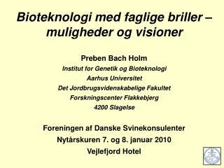 Bioteknologi med faglige briller – muligheder og visioner Preben Bach Holm