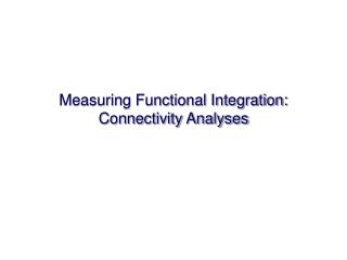 Measuring Functional Integration: Connectivity Analyses