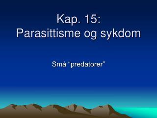Kap. 15: Parasittisme og sykdom