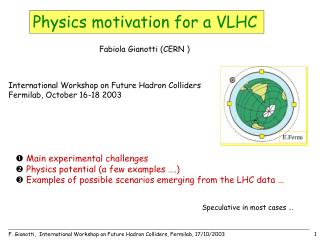 International Workshop on Future Hadron Colliders Fermilab, October 16-18 2003