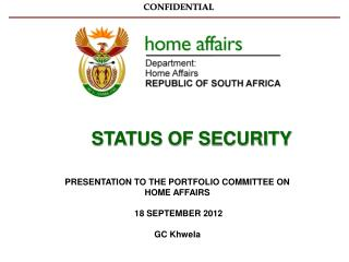 PRESENTATION TO THE PORTFOLIO COMMITTEE ON HOME AFFAIRS  18 SEPTEMBER 2012 GC Khwela