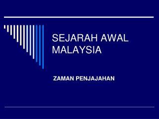 SEJARAH AWAL MALAYSIA