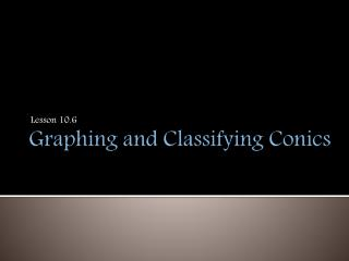 Graphing and Classifying Conics