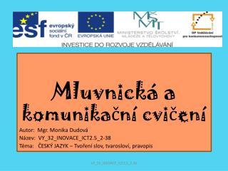 Mluvnická a  komunikační cvičení Autor:  Mgr. Monika Dudová Název:  VY_32_INOVACE_ICT2.5_2-38