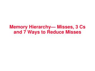 Memory Hierarchy— Misses, 3 Cs and 7 Ways to Reduce Misses