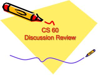 CS 60 Discussion Review