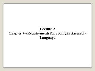 Lecture 2 Chapter 4 –Requirements for coding in Assembly Language