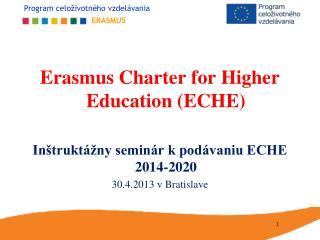 Erasmus Charter for Higher Education (ECHE) Inštruktážny seminár k podávaniu ECHE 2014-2020