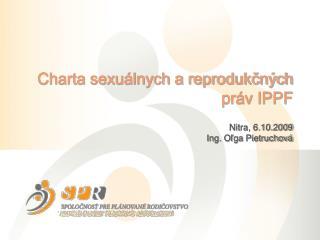 Charta sexuálnych a reprodukčných práv IPPF Nitra, 6.10.2009 Ing. Oľga  Pietruchová