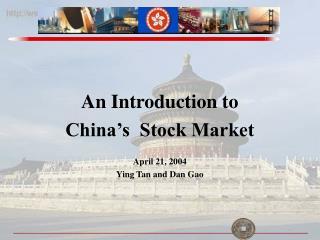 An Introduction to  China's  Stock Market  April 21, 2004 Ying Tan and Dan Gao