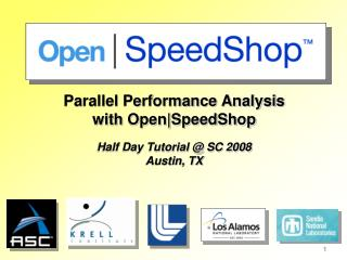 Parallel Performance Analysis with Open|SpeedShop  Half Day Tutorial @ SC 2008 Austin, TX