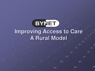 Improving Access to Care A Rural Model