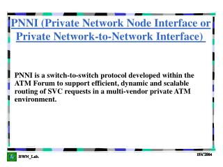 PNNI (Private Network Node Interface or Private Network-to-Network Interface)