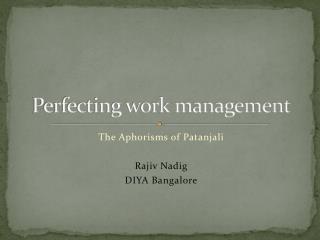 Perfecting work management
