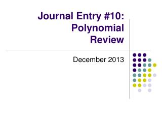Journal Entry #10:                Polynomial Review