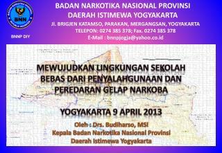 Oleh : Drs. Budiharso, MSi Kepala Badan Narkotika Nasional Provinsi Daerah Istimewa Yogyakarta