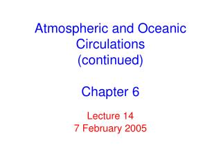 Atmospheric and Oceanic Circulations (continued) Chapter 6