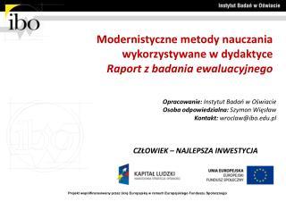 Modernistyczne metody nauczania  wykorzystywane w dydaktyce Raport z badania ewaluacyjnego