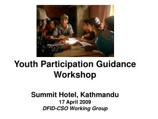 Youth Participation Guidance Workshop Summit Hotel, Kathmandu 17 April 2009 DFID-CSO Working Group