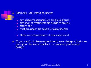 Basically, you need to know how experimental units are assign to groups