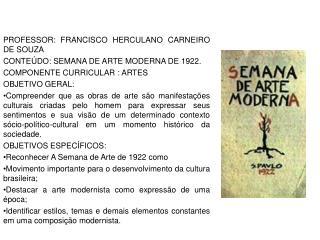 PROFESSOR: FRANCISCO HERCULANO CARNEIRO DE SOUZA CONTEÚDO: SEMANA DE ARTE MODERNA DE 1922.