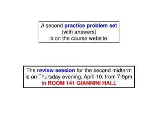 A second  practice problem set (with answers) is on the course website.